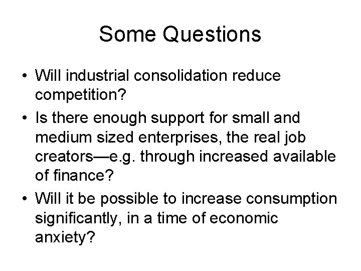 Some Questions • Will industrial consolidation reduce competition? • Is there enough support for