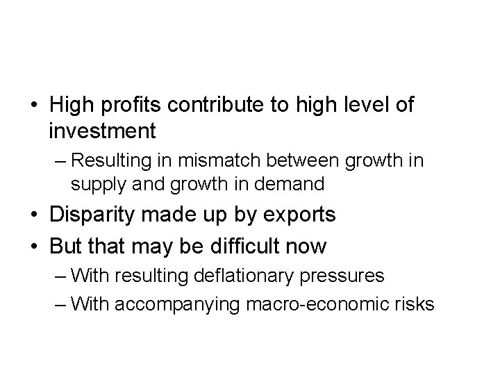 • High profits contribute to high level of investment – Resulting in mismatch