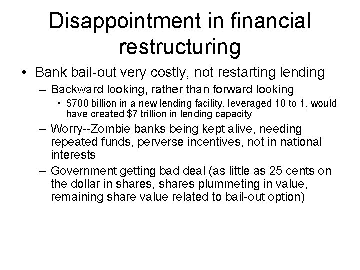 Disappointment in financial restructuring • Bank bail-out very costly, not restarting lending – Backward