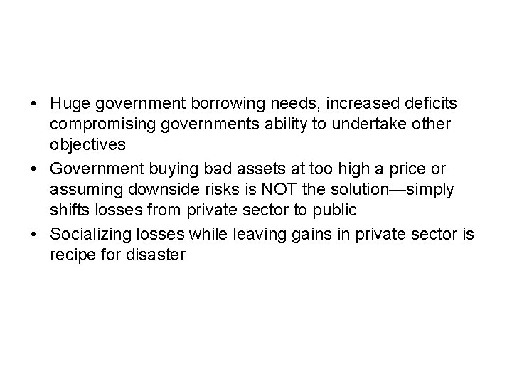 • Huge government borrowing needs, increased deficits compromising governments ability to undertake other