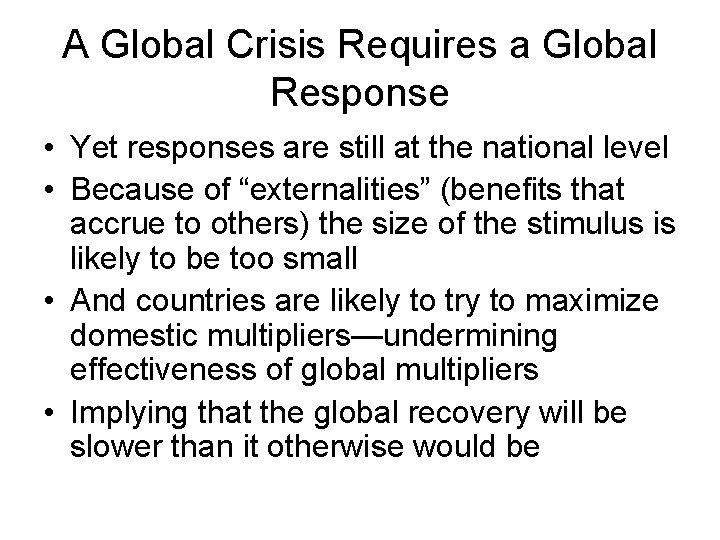 A Global Crisis Requires a Global Response • Yet responses are still at the