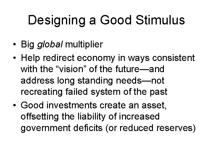 Designing a Good Stimulus • Big global multiplier • Help redirect economy in ways