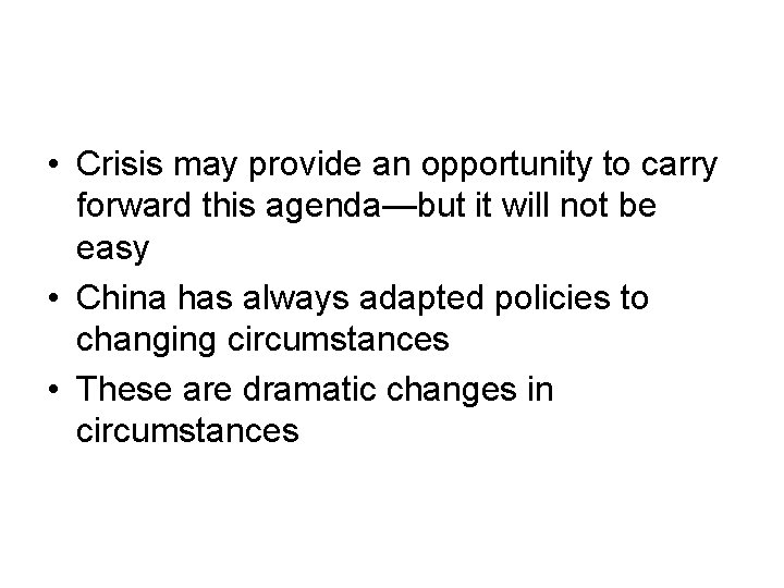 • Crisis may provide an opportunity to carry forward this agenda—but it will