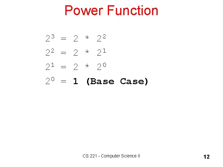 Power Function 23 = 2 * 22 22 = 2 * 21 = 2