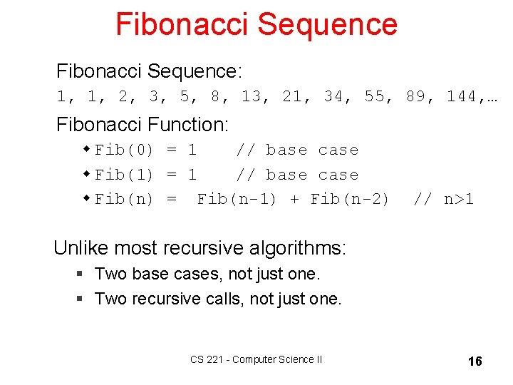 Fibonacci Sequence: 1, 1, 2, 3, 5, 8, 13, 21, 34, 55, 89, 144,
