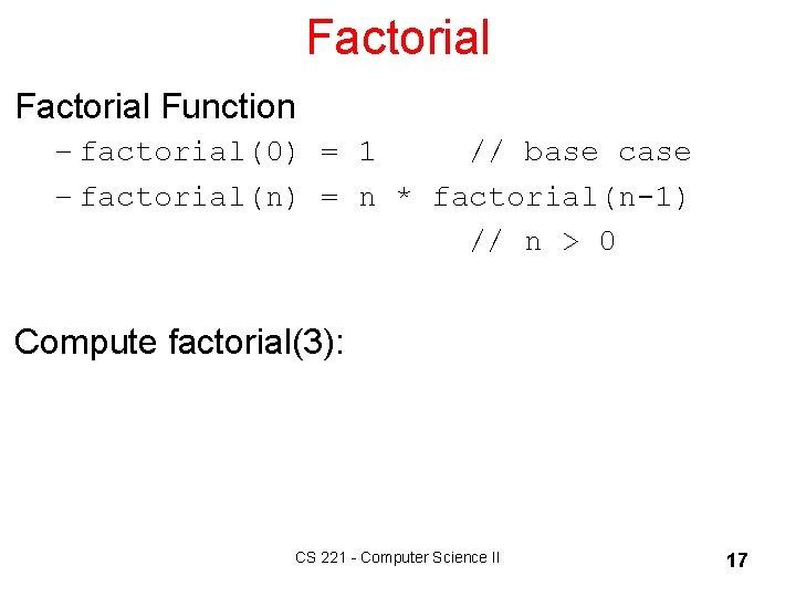 Factorial Function – factorial(0) = 1 // base case – factorial(n) = n *