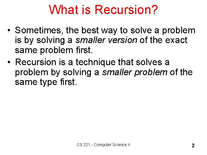What is Recursion? • Sometimes, the best way to solve a problem is by