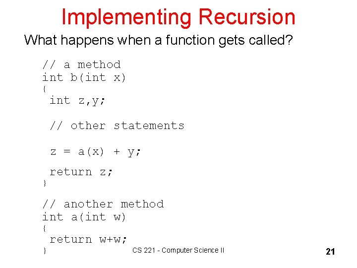 Implementing Recursion What happens when a function gets called? // a method int b(int