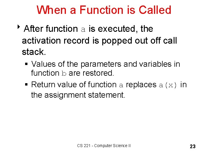 When a Function is Called 8 After function a is executed, the activation record