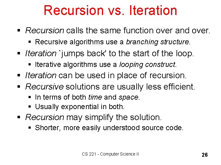 Recursion vs. Iteration § Recursion calls the same function over and over. § Recursive