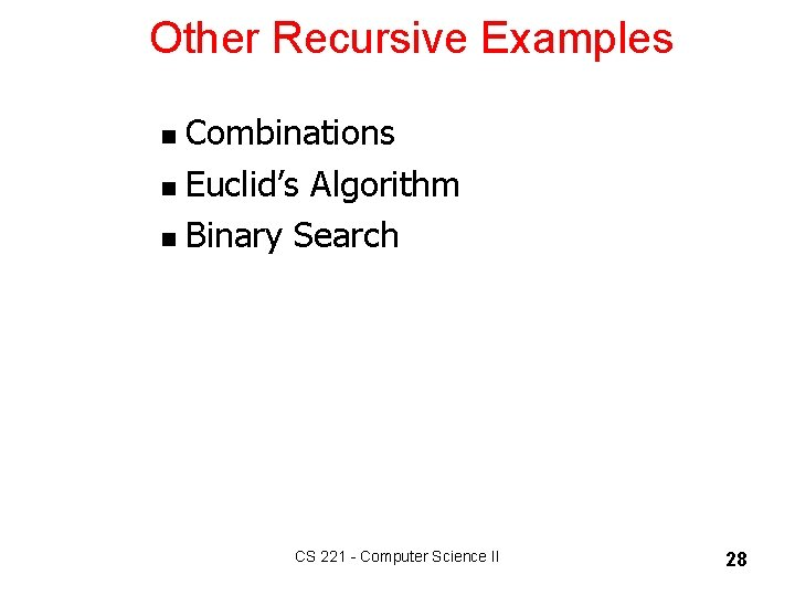 Other Recursive Examples Combinations n Euclid's Algorithm n Binary Search n CS 221 -