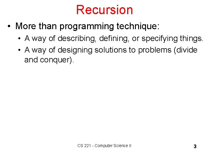 Recursion • More than programming technique: • A way of describing, defining, or specifying