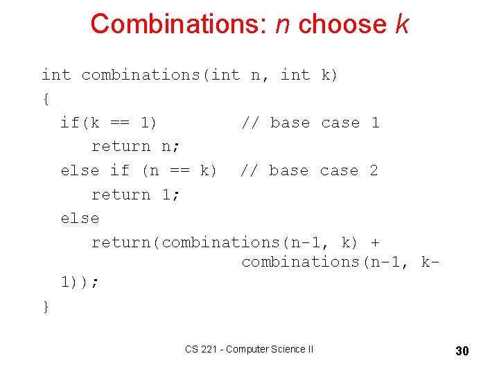 Combinations: n choose k int combinations(int n, int k) { if(k == 1) //