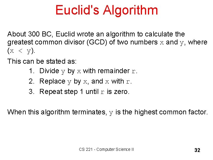 Euclid's Algorithm About 300 BC, Euclid wrote an algorithm to calculate the greatest common