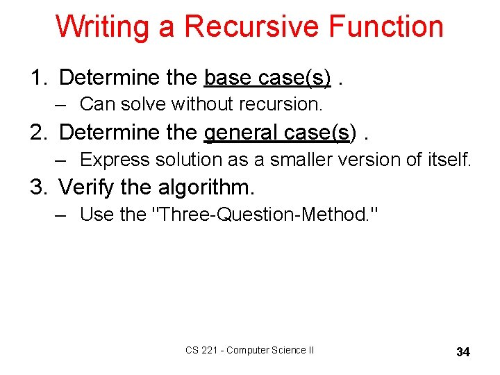 Writing a Recursive Function 1. Determine the base case(s). – Can solve without recursion.