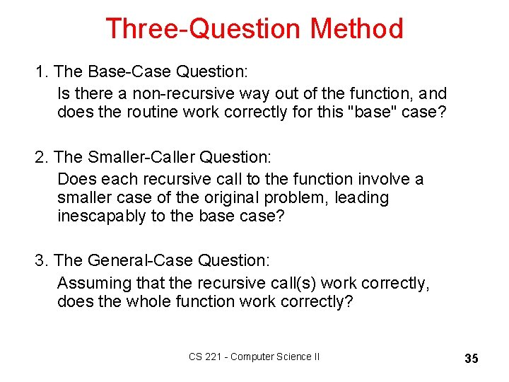 Three-Question Method 1. The Base-Case Question: Is there a non-recursive way out of the