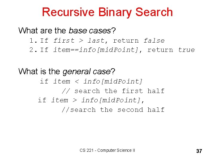 Recursive Binary Search What are the base cases? 1. If first > last, return