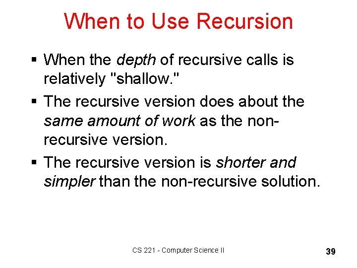 """When to Use Recursion § When the depth of recursive calls is relatively """"shallow."""