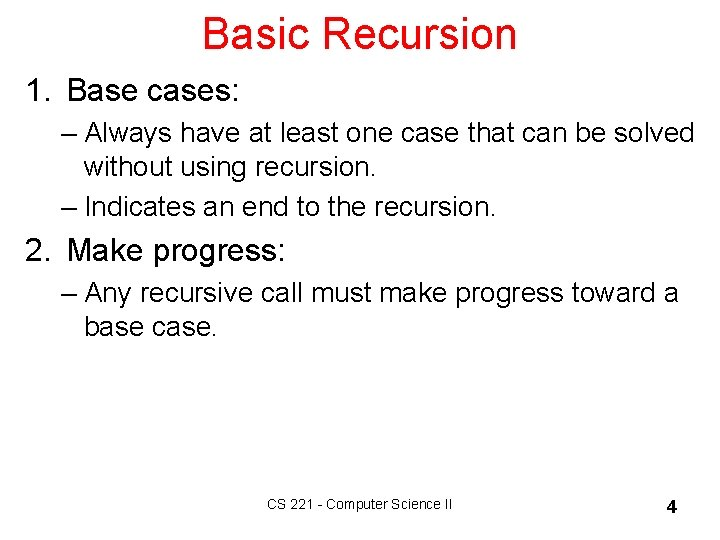 Basic Recursion 1. Base cases: – Always have at least one case that can