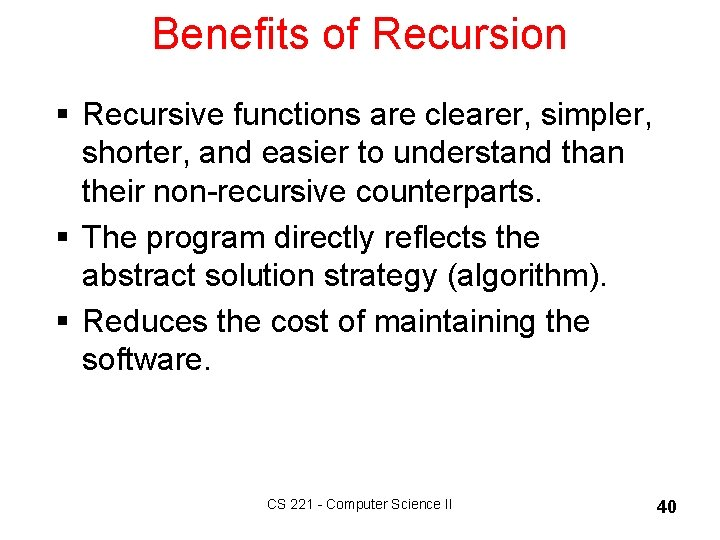 Benefits of Recursion § Recursive functions are clearer, simpler, shorter, and easier to understand