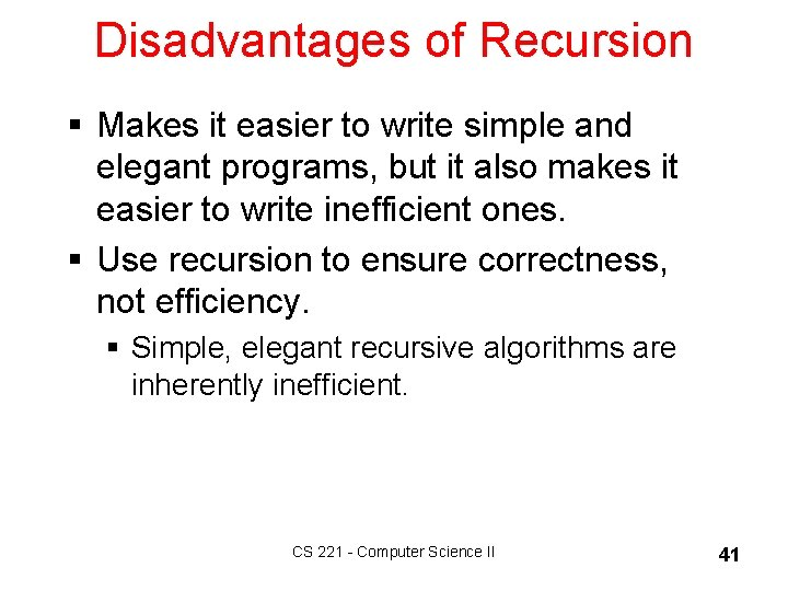 Disadvantages of Recursion § Makes it easier to write simple and elegant programs, but