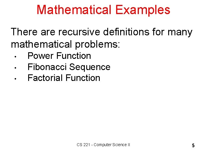 Mathematical Examples There are recursive definitions for many mathematical problems: • • • Power