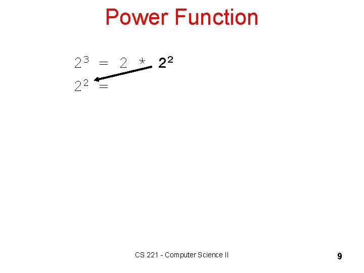 Power Function 23 = 2 * 22 22 = CS 221 - Computer Science