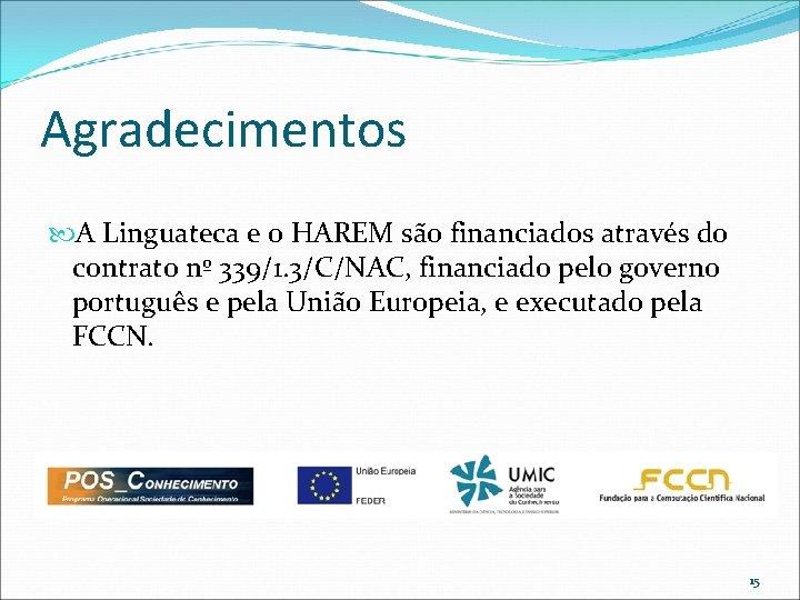 Agradecimentos A Linguateca e o HAREM são financiados através do contrato nº 339/1. 3/C/NAC,