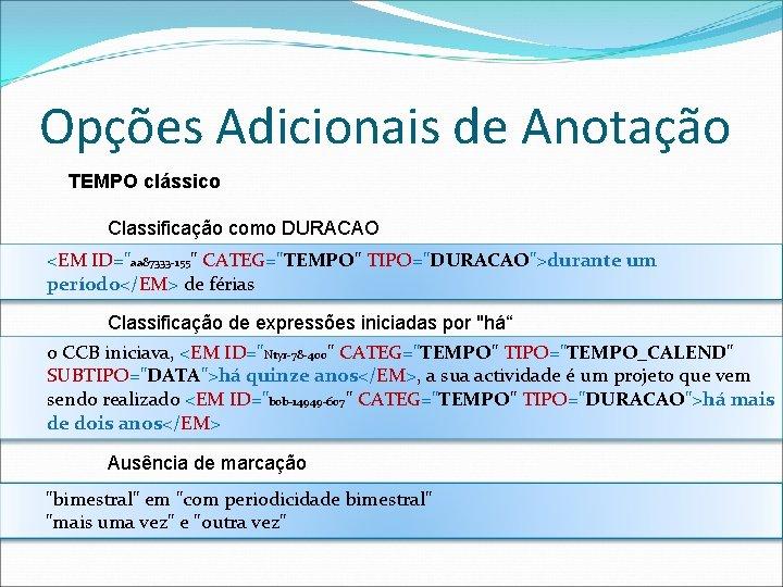 Opções Adicionais de Anotação TEMPO clássico Classificação como DURACAO <EM ID=