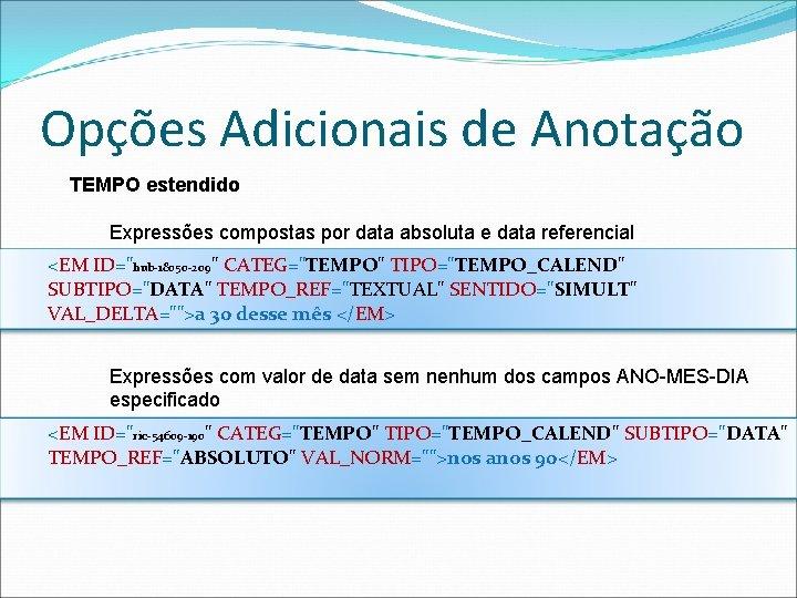 Opções Adicionais de Anotação TEMPO estendido Expressões compostas por data absoluta e data referencial