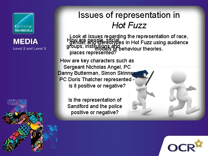 Issues of representation in Hot Fuzz Look at issues regarding the representation of race,