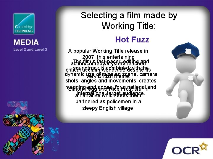 Selecting a film made by Working Title: Hot Fuzz A popular Working Title release