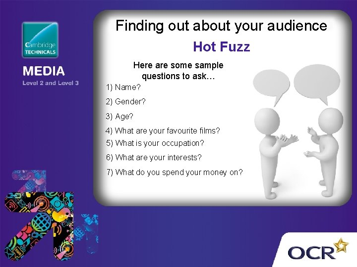 Finding out about your audience Hot Fuzz Here are some sample questions to ask…