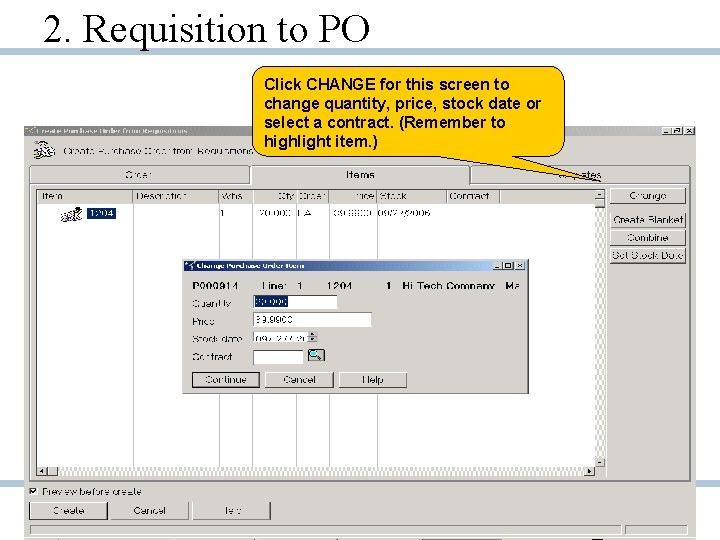 2. Requisition to PO Click CHANGE for this screen to change quantity, price, stock