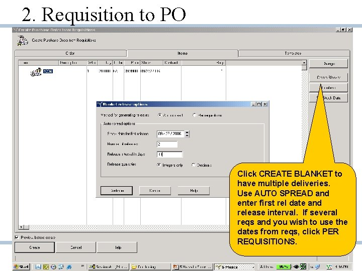 2. Requisition to PO Click CREATE BLANKET to have multiple deliveries. Use AUTO SPREAD