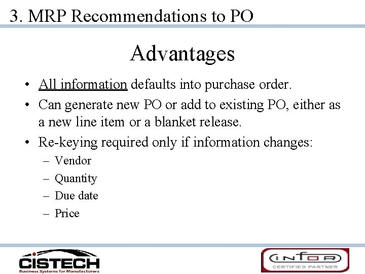 3. MRP Recommendations to PO Advantages • All information defaults into purchase order. •