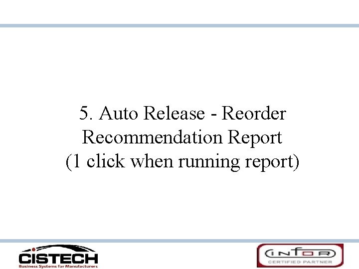 5. Auto Release - Reorder Recommendation Report (1 click when running report)