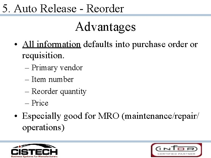 5. Auto Release - Reorder Advantages • All information defaults into purchase order or