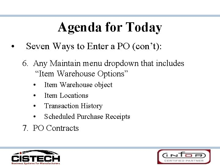 Agenda for Today • Seven Ways to Enter a PO (con't): 6. Any Maintain