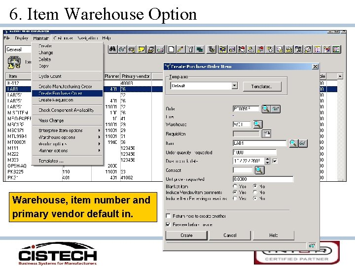6. Item Warehouse Option Warehouse, item number and primary vendor default in.