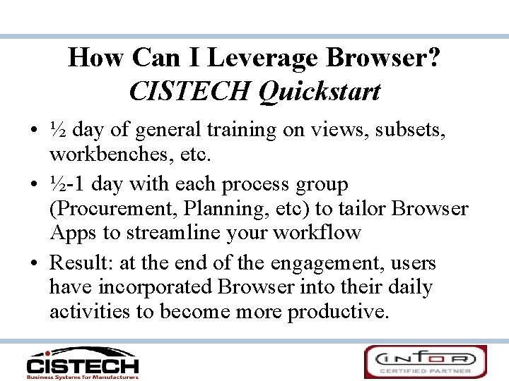 How Can I Leverage Browser? CISTECH Quickstart • ½ day of general training on