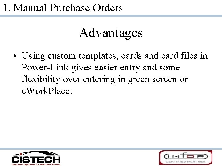 1. Manual Purchase Orders Advantages • Using custom templates, cards and card files in