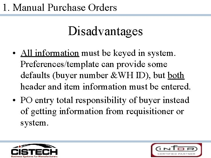 1. Manual Purchase Orders Disadvantages • All information must be keyed in system. Preferences/template