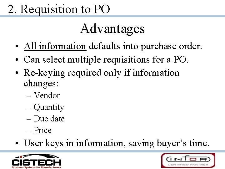 2. Requisition to PO Advantages • All information defaults into purchase order. • Can