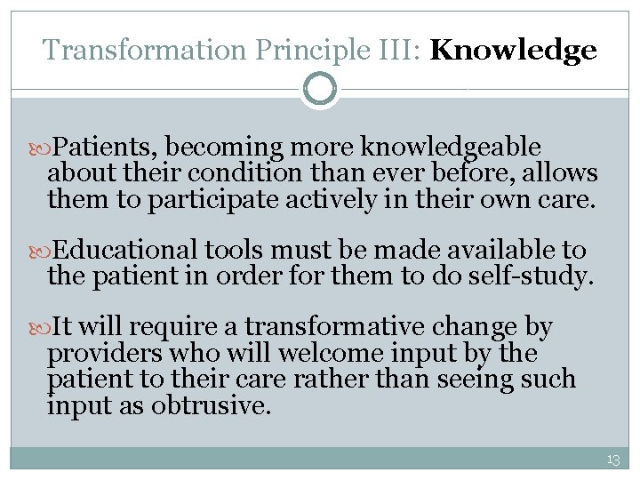 Transformation Principle III: Knowledge Patients, becoming more knowledgeable about their condition than ever before,