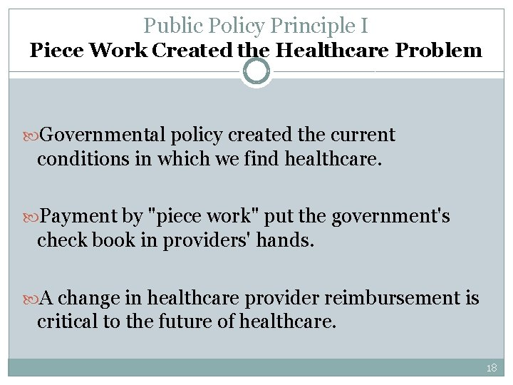 Public Policy Principle I Piece Work Created the Healthcare Problem Governmental policy created the