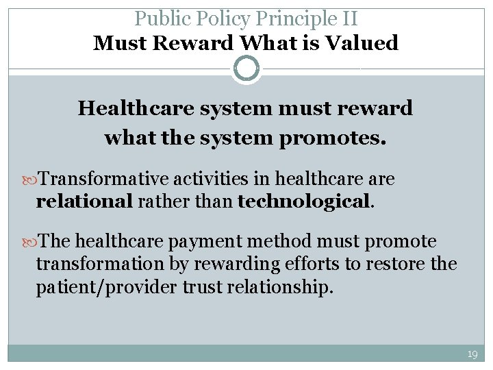 Public Policy Principle II Must Reward What is Valued Healthcare system must reward what