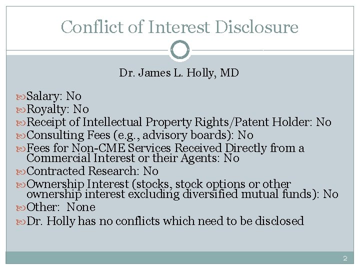 Conflict of Interest Disclosure Dr. James L. Holly, MD Salary: No Royalty: No Receipt