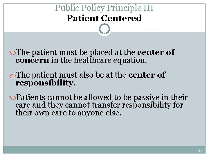 Public Policy Principle III Patient Centered The patient must be placed at the center