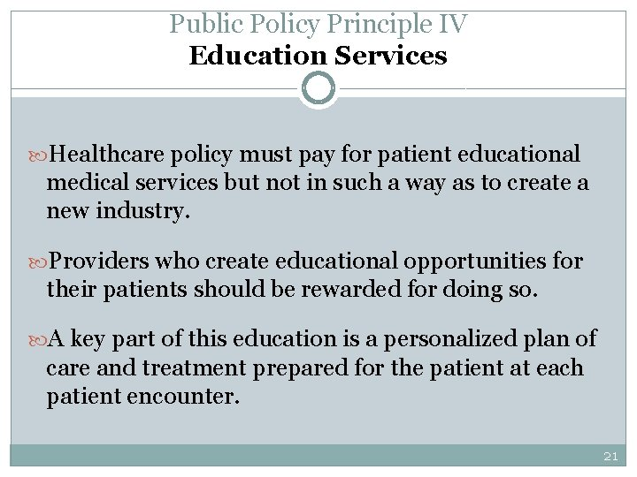 Public Policy Principle IV Education Services Healthcare policy must pay for patient educational medical